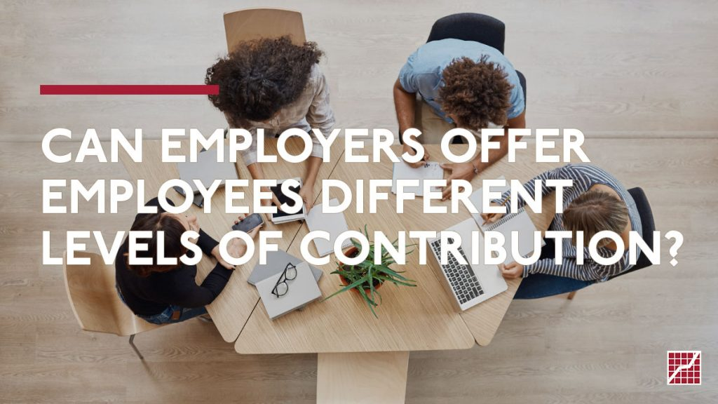Can Employers Offer EMPLOYEES Different Levels of Contribution?